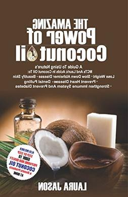 The Amazing Power of Coconut Oil: A Guide to using Nature's