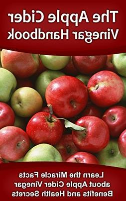 The Apple Cider Vinegar Handbook: Learn the Miracle Facts ab