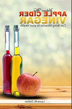 Unheard Ways Apple Cider Vinegar Can Bring Miracles To Your
